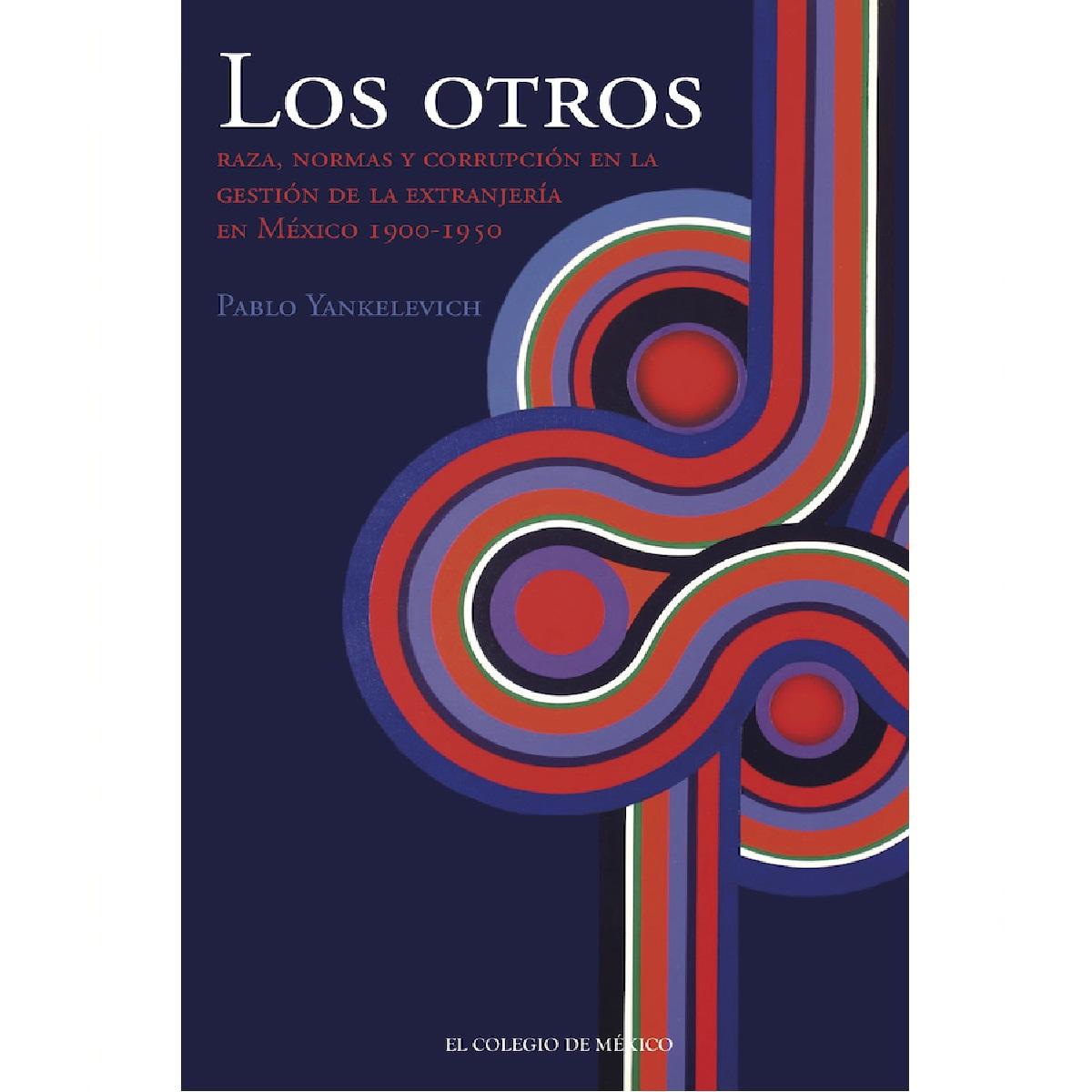 Los otros. Raza, normas y corrupción en la gestión de la extranjería en México, 1900-1950