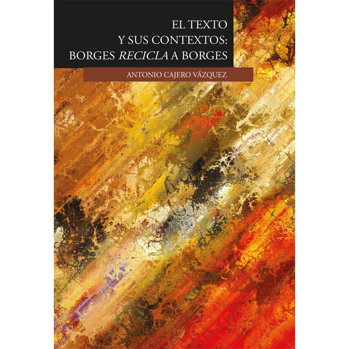 El texto y sus contextos: Borges recicla a Borges